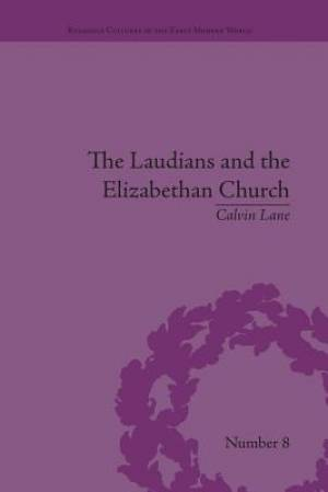 The Laudians and the Elizabethan Church : History, Conformity and Religious Identity in Post-Reformation England