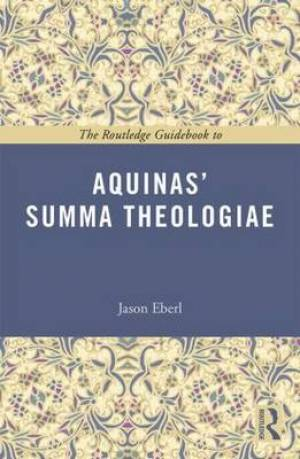 The Routledge Guidebook to Aquinas' Summa Theologiae