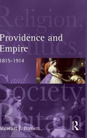 Providence and Empire : Religion, Politics and Society in the United Kingdom, 1815-1914