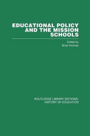 Educational Policy and the Mission Schools : Case Studies from the British Empire