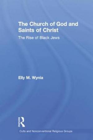 The Church of God and Saints of Christ : The Rise of Black Jews