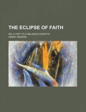 The Eclipse of Faith; Or, a Visit to a Religious Sceptic