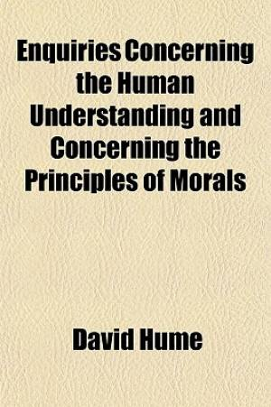 Enquiries Concerning the Human Understanding and Concerning the Principles of Morals Volume 921