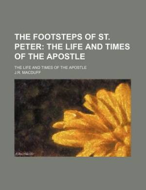 The Footsteps of St. Peter; The Life and Times of the Apostle