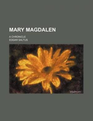 Mary Magdalen; A Chronicle