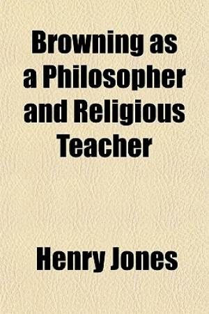 Browning as a Philosopher and Religious Teacher