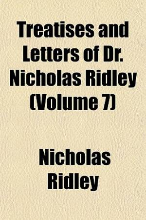 Treatises and Letters of Dr. Nicholas Ridley (Volume 7)