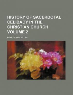 History of Sacerdotal Celibacy in the Christian Church Volume 2