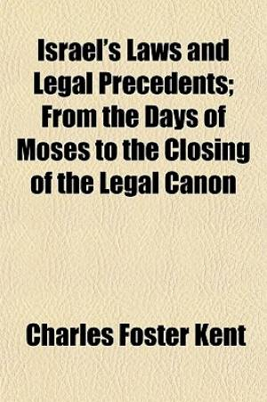Israel's Laws and Legal Precedents; From the Days of Moses to the Closing of the Legal Canon