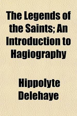 The Legends of the Saints; An Introduction to Hagiography