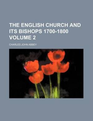 The English Church and Its Bishops 1700-1800 Volume 2