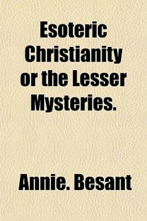 Esoteric Christianity or the Lesser Mysteries.
