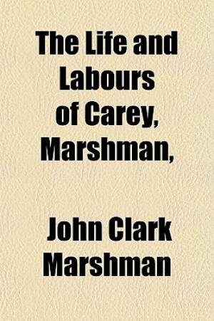 The Life and Labours of Carey, Marshman,