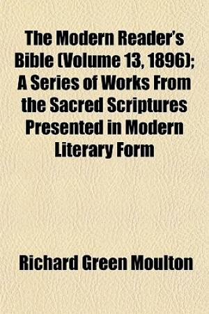 The Modern Reader's Bible (Volume 13, 1896); A Series of Works from the Sacred Scriptures Presented in Modern Literary Form