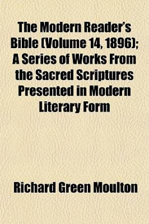 The Modern Reader's Bible (Volume 14, 1896); A Series of Works from the Sacred Scriptures Presented in Modern Literary Form