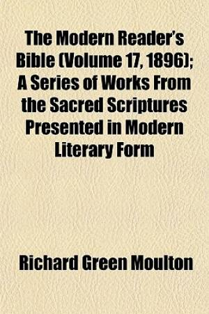 The Modern Reader's Bible (Volume 17, 1896); A Series of Works from the Sacred Scriptures Presented in Modern Literary Form