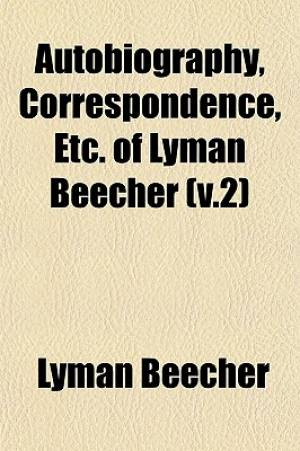 Autobiography, Correspondence, Etc. of Lyman Beecher (V.2)