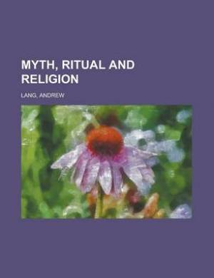 Myth, Ritual and Religion Volume 1