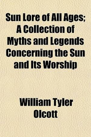 Sun Lore of All Ages; A Collection of Myths and Legends Concerning the Sun and Its Worship