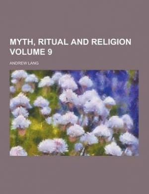 Myth, Ritual and Religion Volume 9