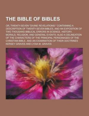 The Bible of Bibles; Or, Twenty-Seven Divine Revelations