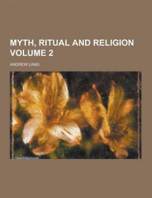Myth, Ritual and Religion Volume 2