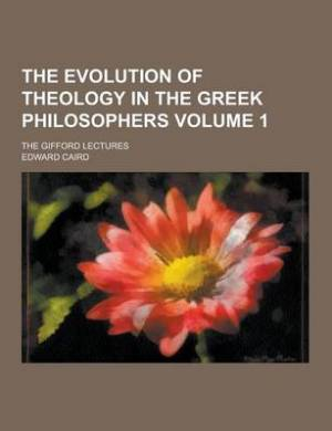 The Evolution of Theology in the Greek Philosophers; The Gifford Lectures Volume 1