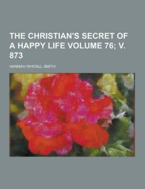 The Christian's Secret of a Happy Life Volume 76; V. 873