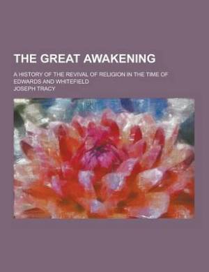 The Great Awakening; A History of the Revival of Religion in the Time of Edwards and Whitefield