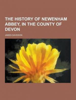 The History of Newenham Abbey, in the County of Devon