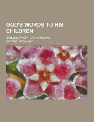 God's Words to His Children; Sermons Spoken and Unspoken