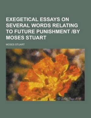Exegetical Essays on Several Words Relating to Future Punishment -By Moses Stuart