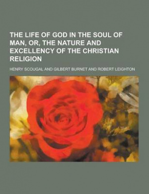 The Life of God in the Soul of Man, Or, the Nature and Excellency of the Christian Religion