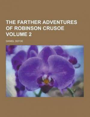 The Farther Adventures of Robinson Crusoe Volume 2