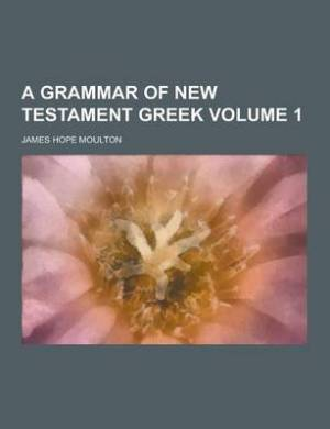 A Grammar of New Testament Greek Volume 1