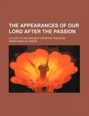 The Appearances of Our Lord After the Passion; A Study in the Earliest Christian Tradition