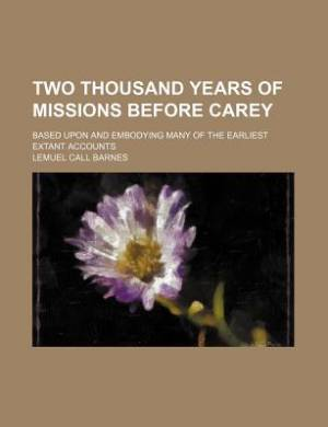 Two Thousand Years of Missions Before Carey; Based Upon and Embodying Many of the Earliest Extant Accounts