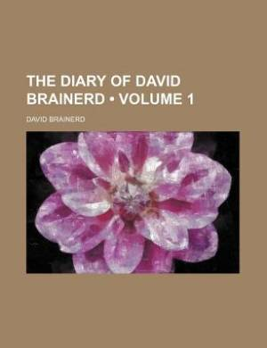 The Diary of David Brainerd (Volume 1)