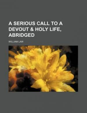 A Serious Call to a Devout & Holy Life, Abridged
