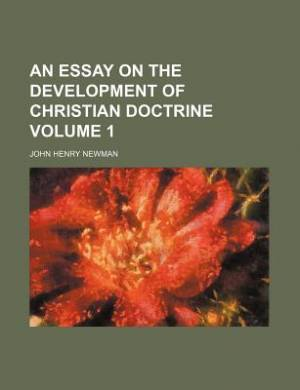 An Essay on the Development of Christian Doctrine Volume 1