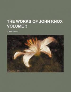 The Works of John Knox Volume 3