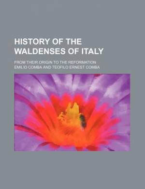 History of the Waldenses of Italy; From Their Origin to the Reformation