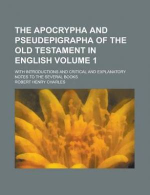 The Apocrypha and Pseudepigrapha of the Old Testament in English; With Introductions and Critical and Explanatory Notes to the Several Books Volume 1