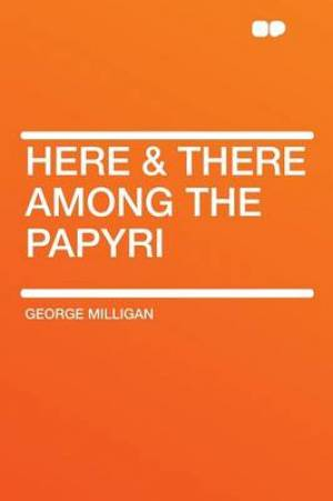 Here & There Among the Papyri