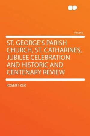 St. George's Parish Church, St. Catharines, Jubilee Celebration and Historic and Centenary Review