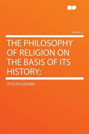 The Philosophy of Religion on the Basis of Its History; Volume 2