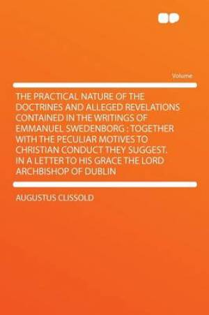 The Practical Nature of the Doctrines and Alleged Revelations Contained in the Writings of Emmanuel Swedenborg
