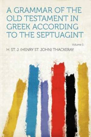 A Grammar of the Old Testament in Greek According to the Septuagint Volume 1
