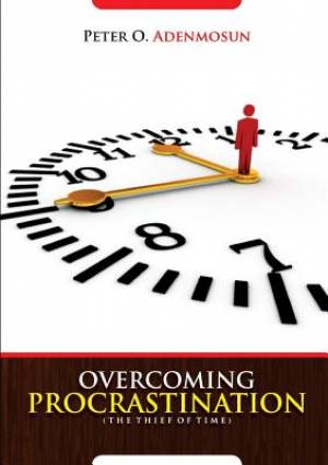 Overcoming Procrastination, the Thief of Time