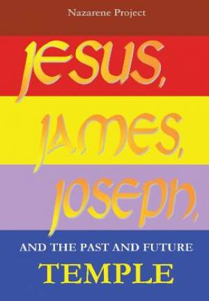 Jesus, James, Joseph and the Past and Future Temple